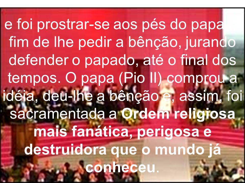 e foi prostrar-se aos pés do papa, a fim de lhe pedir a bênção, jurando defender o papado, até o final dos tempos.