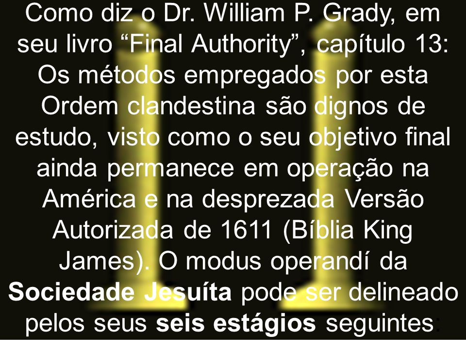 Como diz o Dr. William P. Grady, em seu livro Final Authority , capítulo 13: