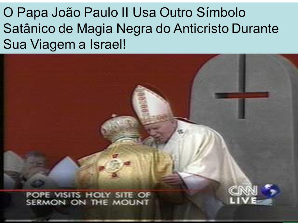 O Papa João Paulo II Usa Outro Símbolo Satânico de Magia Negra do Anticristo Durante Sua Viagem a Israel!