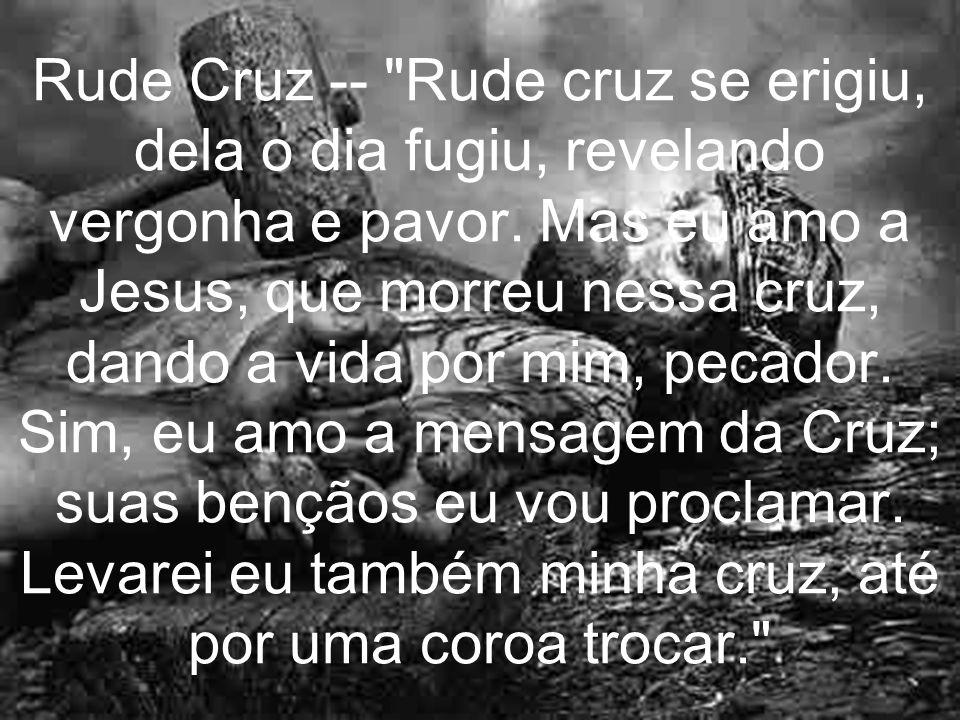 Rude Cruz -- Rude cruz se erigiu, dela o dia fugiu, revelando vergonha e pavor.