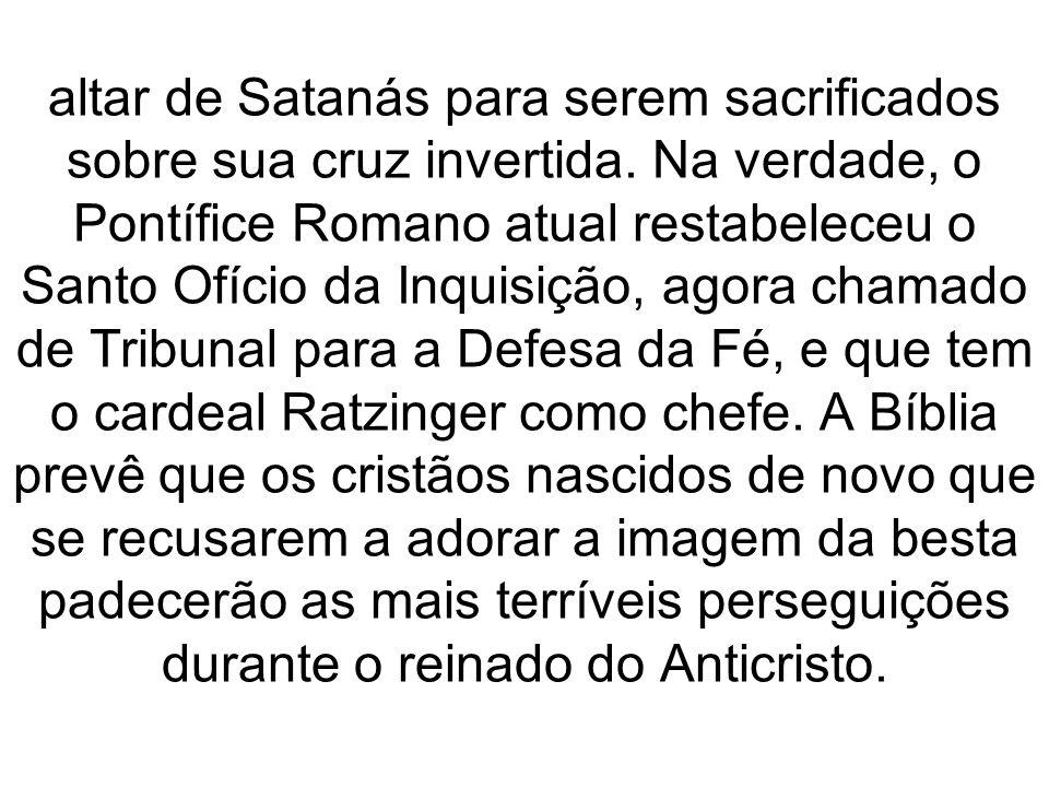 altar de Satanás para serem sacrificados sobre sua cruz invertida