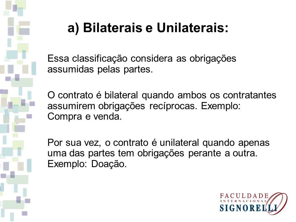 a) Bilaterais e Unilaterais: