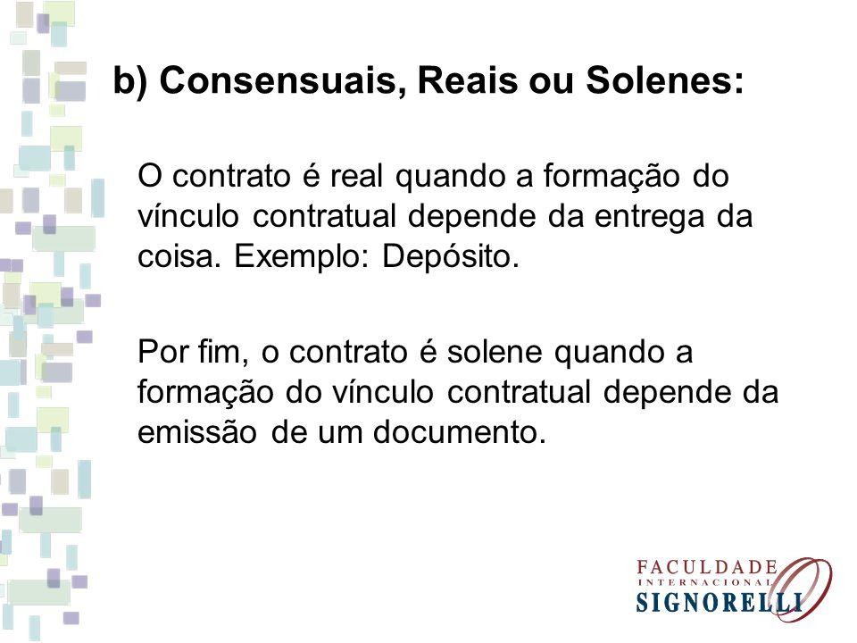 b) Consensuais, Reais ou Solenes: