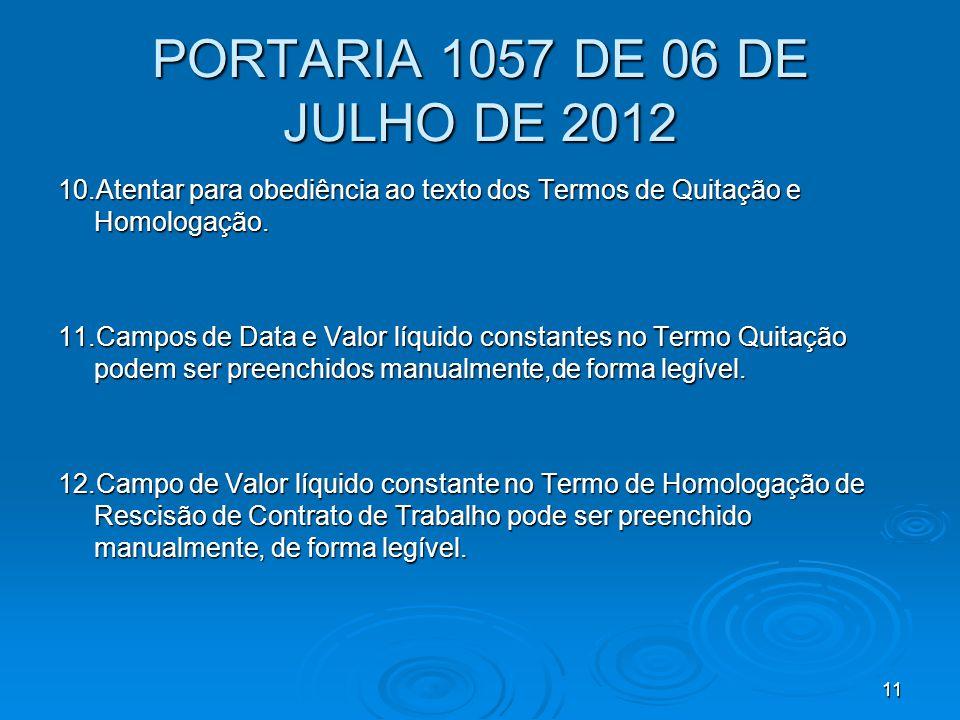 PORTARIA 1057 DE 06 DE JULHO DE 2012 10.Atentar para obediência ao texto dos Termos de Quitação e Homologação.