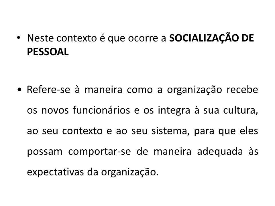 Neste contexto é que ocorre a SOCIALIZAÇÃO DE PESSOAL