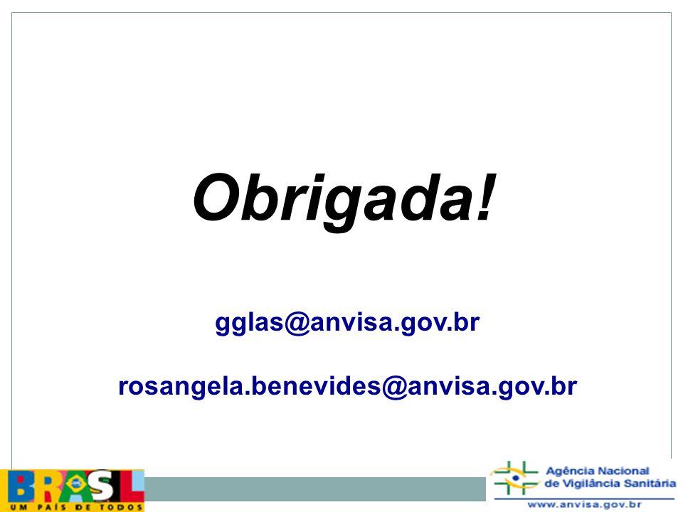 Obrigada! gglas@anvisa.gov.br rosangela.benevides@anvisa.gov.br 17