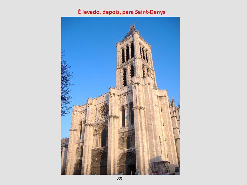 É levado, depois, para Saint-Denys