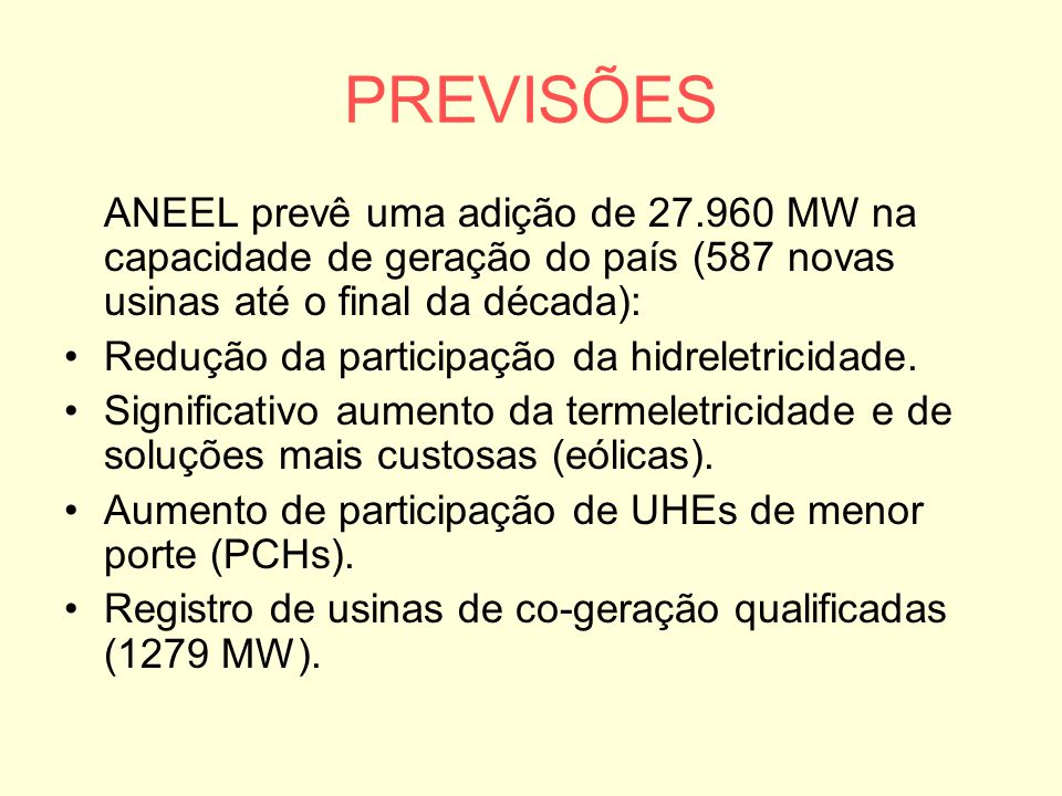 PREVISÕES ANEEL prevê uma adição de 27.960 MW na capacidade de geração do país (587 novas usinas até o final da década):