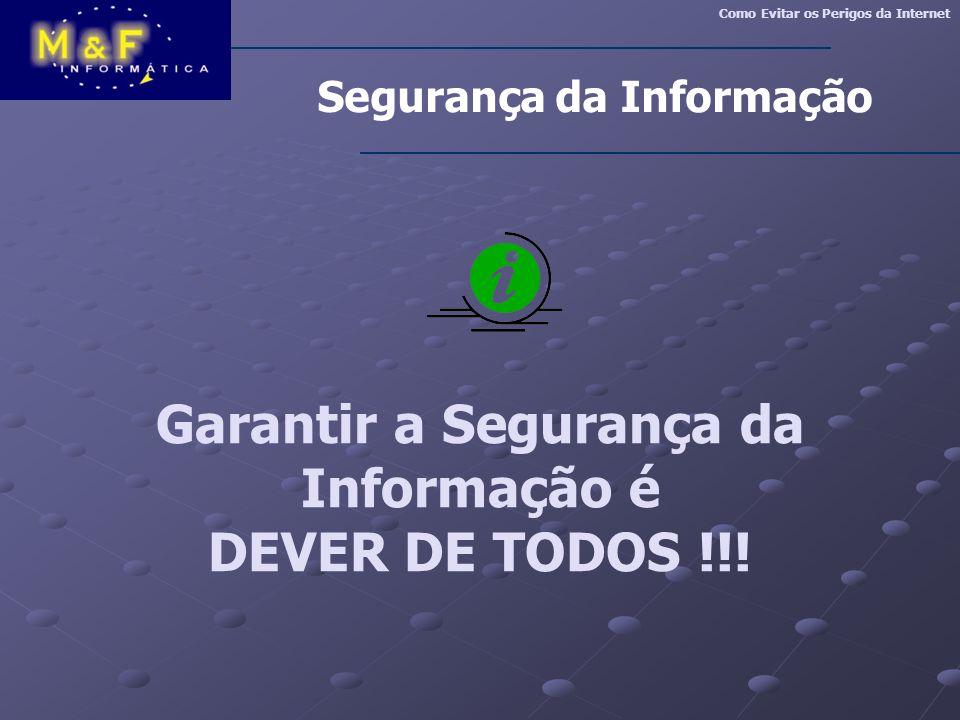 Garantir a Segurança da Informação é DEVER DE TODOS !!!