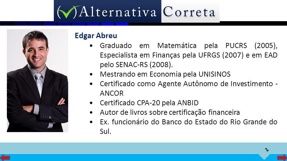 Edgar Abreu Graduado em Matemática pela PUCRS (2005), Especialista em Finanças pela UFRGS (2007) e em EAD pelo SENAC-RS (2008).