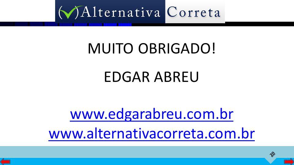 MUITO OBRIGADO! EDGAR ABREU www.edgarabreu.com.br www.alternativacorreta.com.br