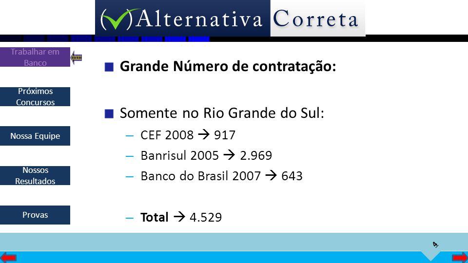 Grande Número de contratação: Somente no Rio Grande do Sul: