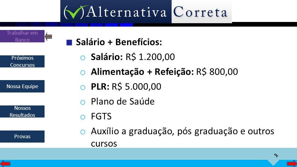 Salário + Benefícios: Salário: R$ 1.200,00. Alimentação + Refeição: R$ 800,00. PLR: R$ 5.000,00. Plano de Saúde.