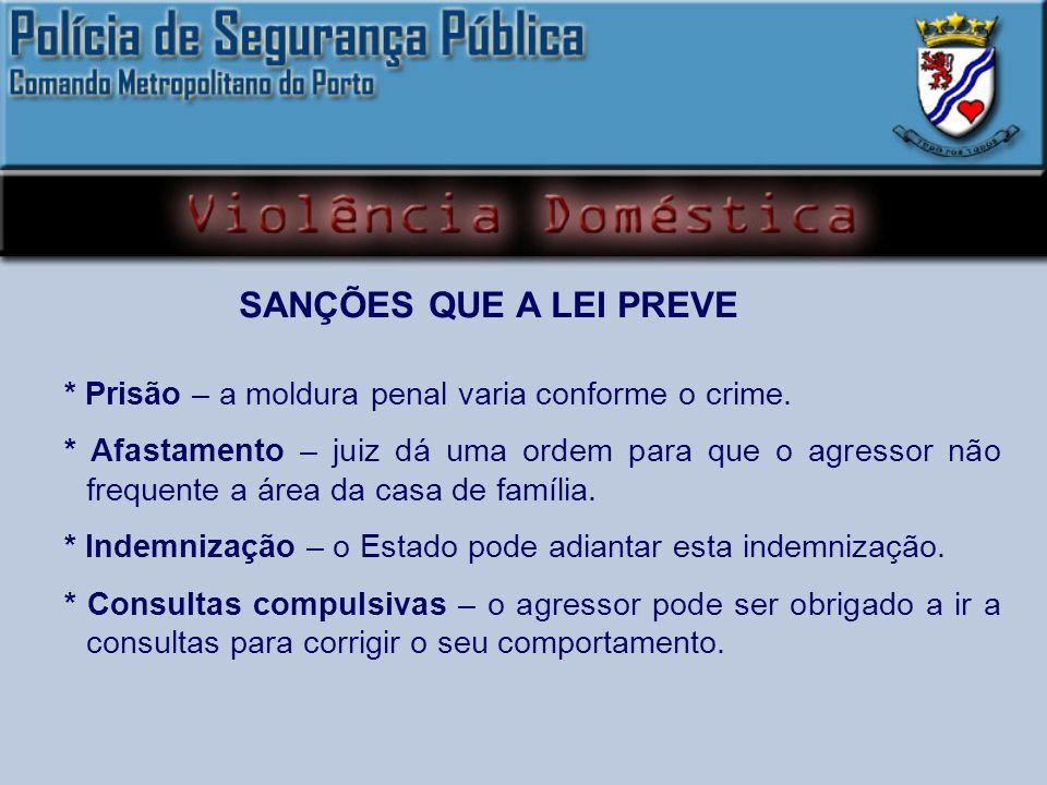 SANÇÕES QUE A LEI PREVE * Prisão – a moldura penal varia conforme o crime.
