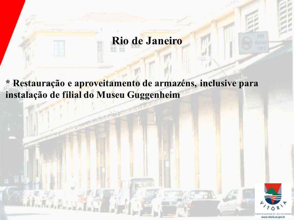 Rio de Janeiro * Restauração e aproveitamento de armazéns, inclusive para instalação de filial do Museu Guggenheim.