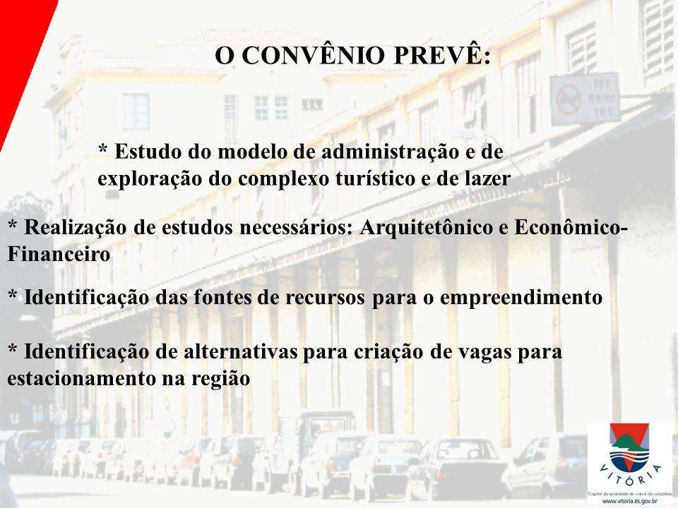 O CONVÊNIO PREVÊ: * Estudo do modelo de administração e de exploração do complexo turístico e de lazer.