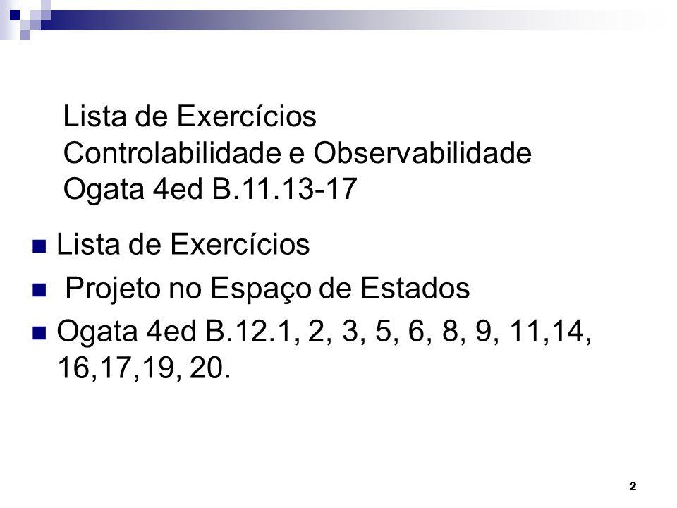 Lista de Exercícios Controlabilidade e Observabilidade. Ogata 4ed B.11.13-17. Lista de Exercícios.