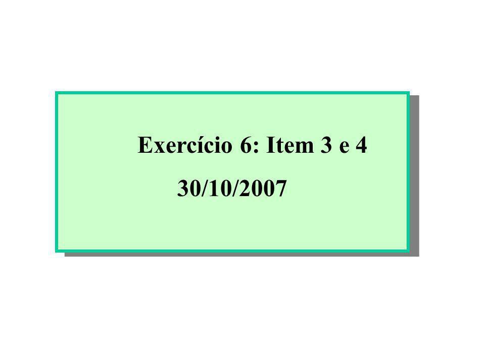 Exercício 6: Item 3 e 4 30/10/2007