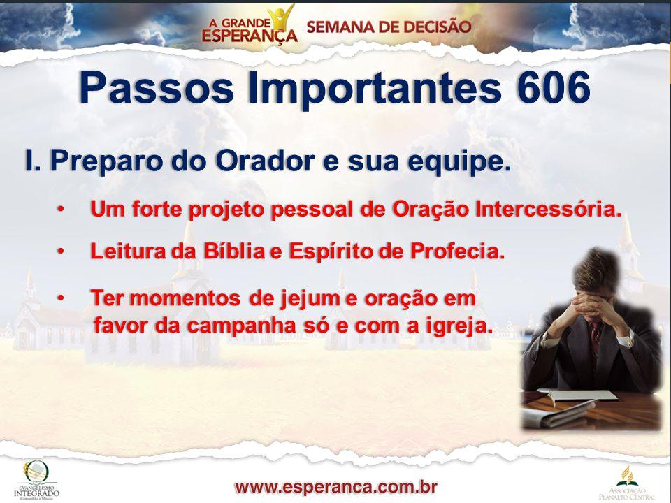 Passos Importantes 606 I. Preparo do Orador e sua equipe.