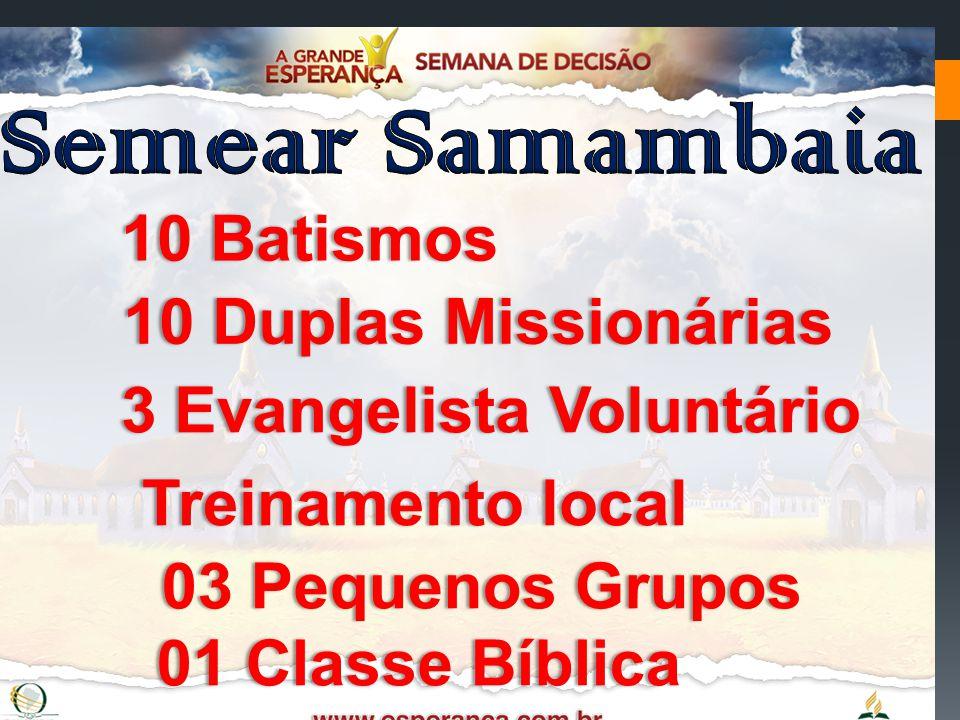 Semear Samambaia 10 Batismos 10 Duplas Missionárias