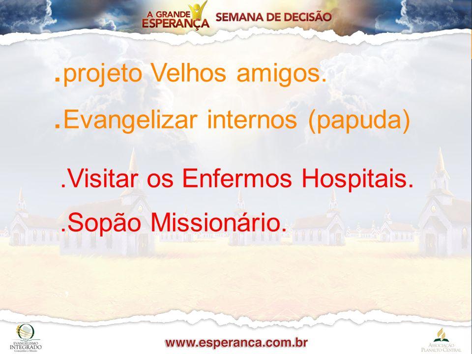 .projeto Velhos amigos. .Evangelizar internos (papuda)