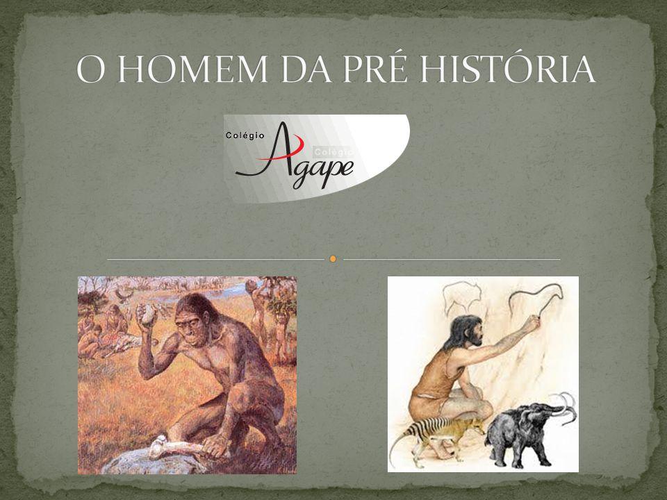 O HOMEM DA PRÉ HISTÓRIA