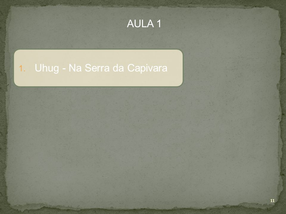 AULA 1 Uhug - Na Serra da Capivara