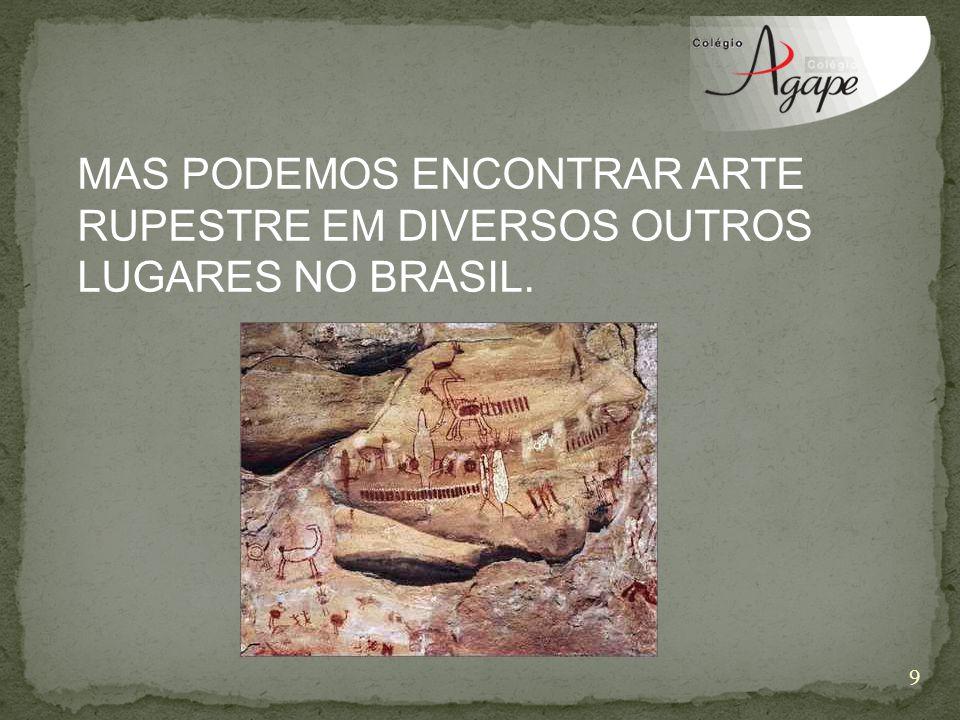 Mas podemos encontrar arte rupestre em diversos outros lugares no Brasil.