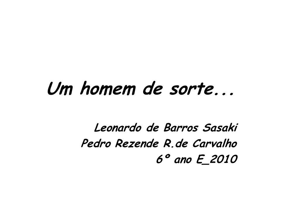 Leonardo de Barros Sasaki Pedro Rezende R.de Carvalho 6º ano E_2010