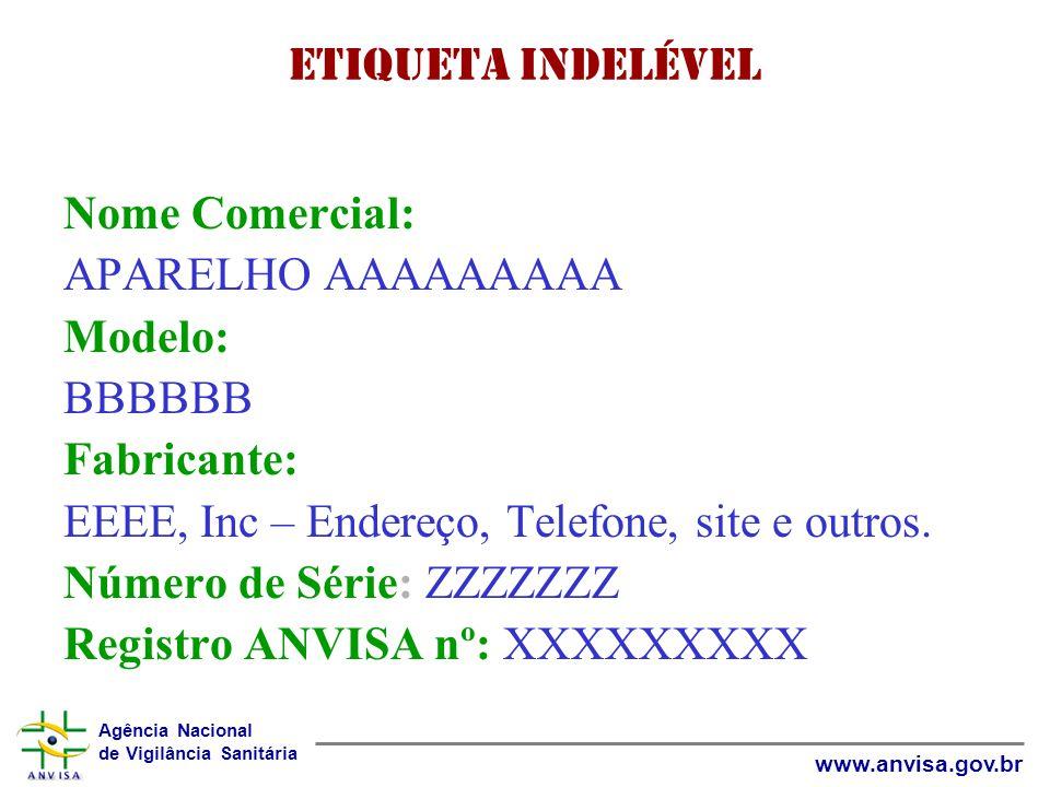 ETIQUETA INDELÉVEL Nome Comercial: APARELHO AAAAAAAAA. Modelo: BBBBBB. Fabricante: EEEE, Inc – Endereço, Telefone, site e outros.