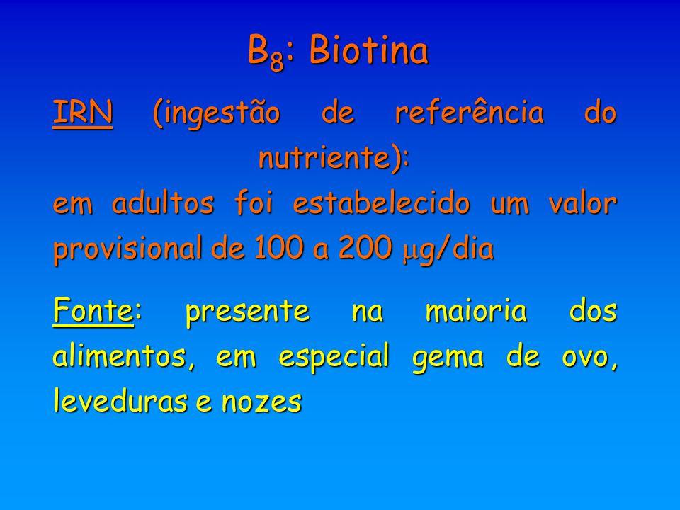 B8: Biotina IRN (ingestão de referência do nutriente): em adultos foi estabelecido um valor provisional de 100 a 200 g/dia.