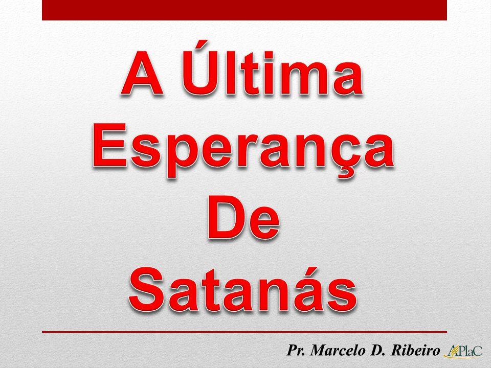 A Última Esperança De Satanás Pr. Marcelo D. Ribeiro