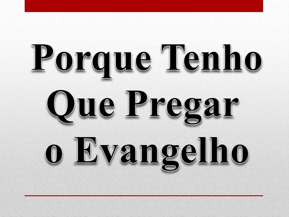 Porque Tenho Que Pregar o Evangelho