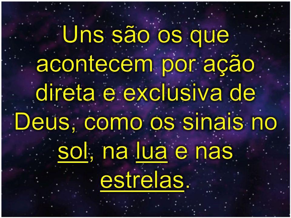 Uns são os que acontecem por ação direta e exclusiva de Deus, como os sinais no sol, na lua e nas estrelas.