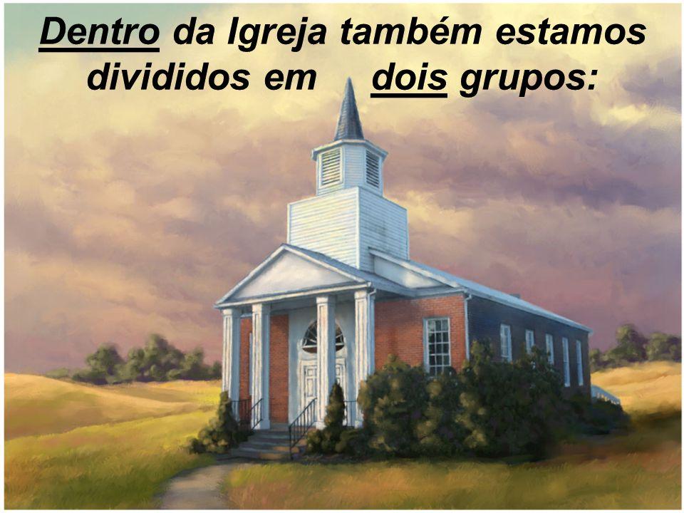 Dentro da Igreja também estamos divididos em dois grupos: