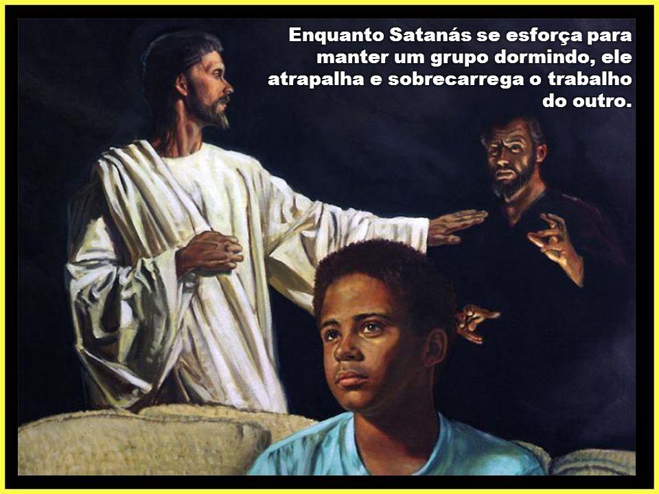Enquanto Satanás se esforça para