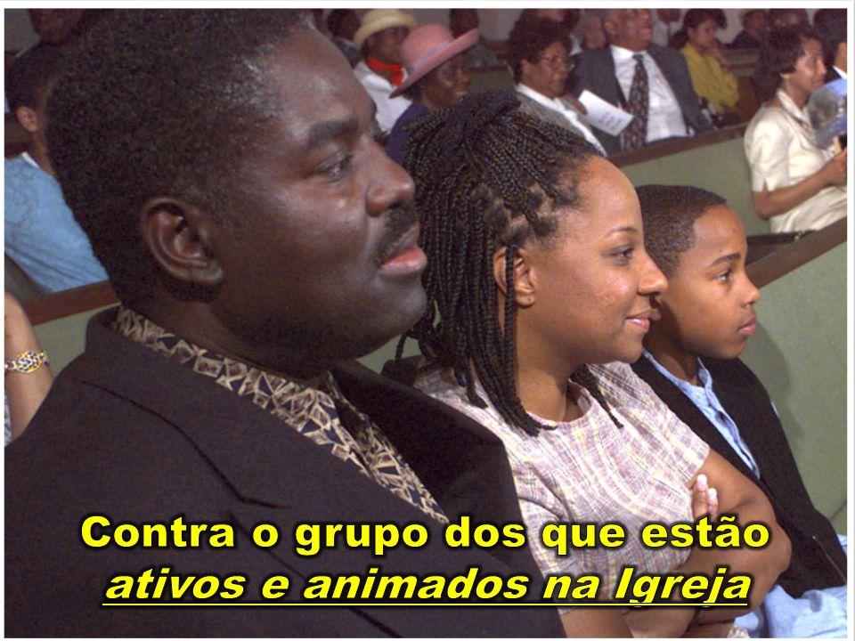 Contra o grupo dos que estão ativos e animados na Igreja