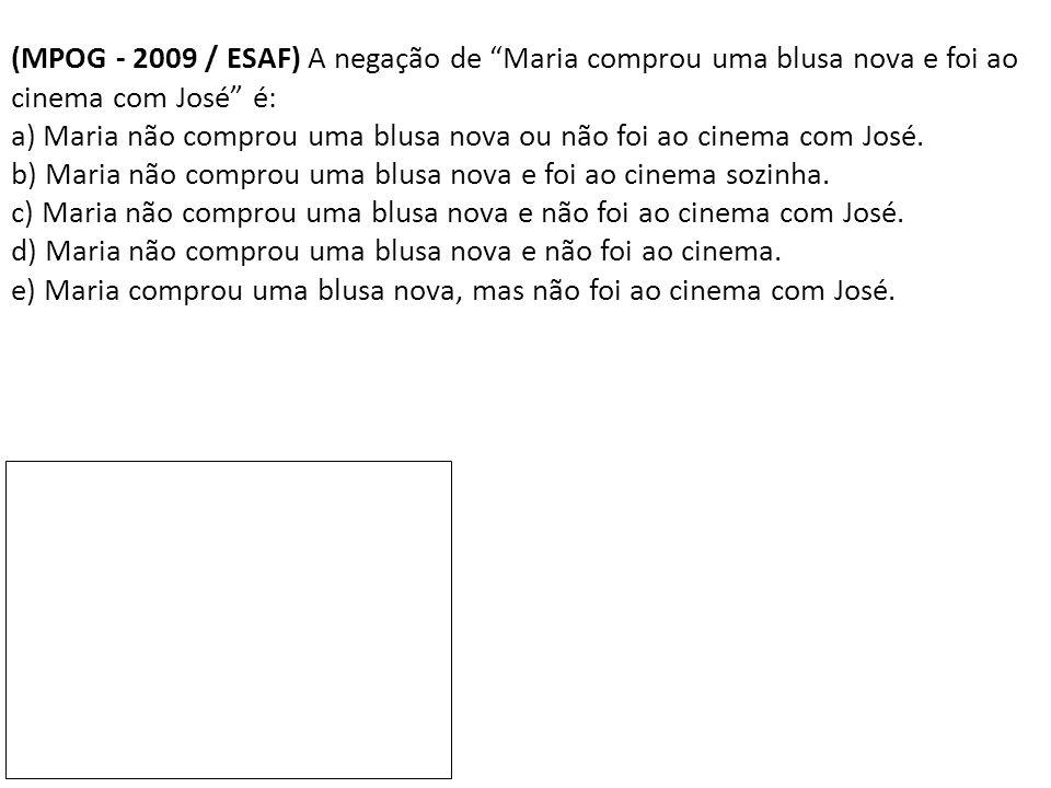 (MPOG - 2009 / ESAF) A negação de Maria comprou uma blusa nova e foi ao cinema com José é: