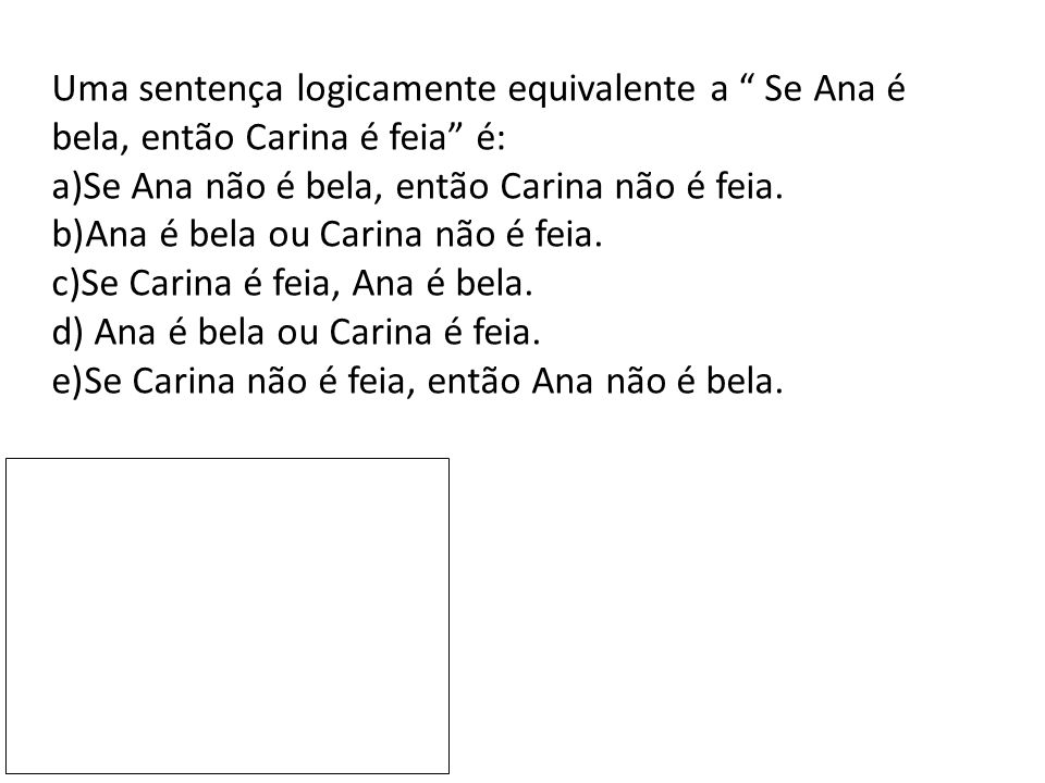 Uma sentença logicamente equivalente a Se Ana é bela, então Carina é feia é: