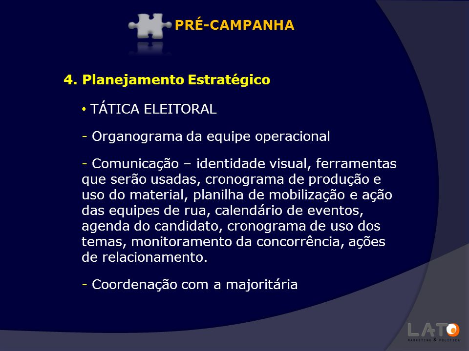 PRÉ-CAMPANHA 4. Planejamento Estratégico. TÁTICA ELEITORAL. Organograma da equipe operacional.