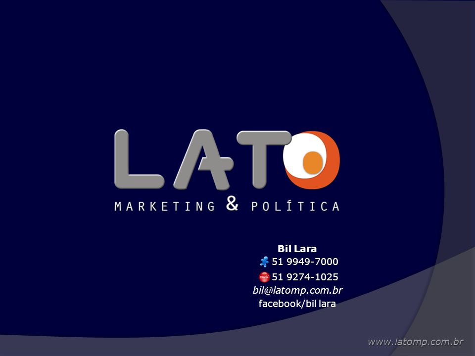 Bil Lara 51 9949-7000 51 9274-1025 bil@latomp.com.br facebook/bil lara