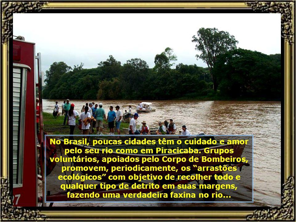 No Brasil, poucas cidades têm o cuidado e amor pelo seu rio como em Piracicaba. Grupos voluntários, apoiados pelo Corpo de Bombeiros, promovem, periodicamente, os arrastões ecológicos com objetivo de recolher todo e qualquer tipo de detrito em suas margens, fazendo uma verdadeira faxina no rio...