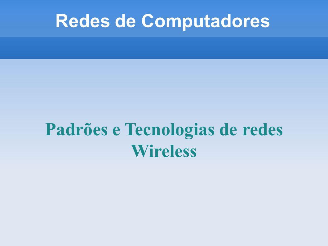 Padrões e Tecnologias de redes Wireless