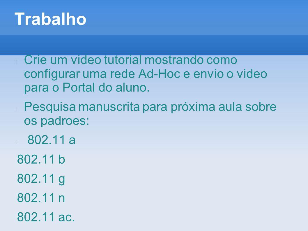 Trabalho Crie um video tutorial mostrando como configurar uma rede Ad-Hoc e envio o video para o Portal do aluno.