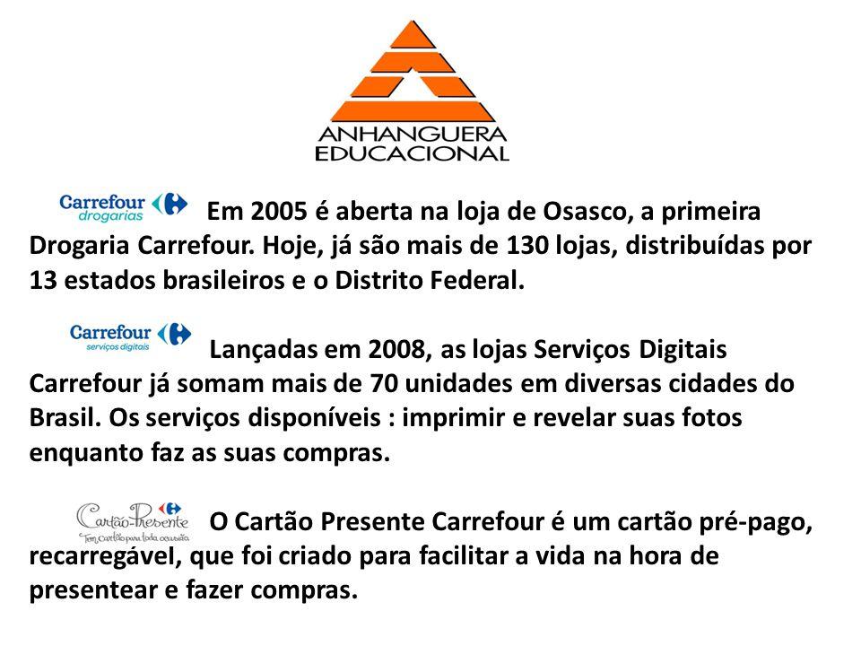 Em 2005 é aberta na loja de Osasco, a primeira Drogaria Carrefour