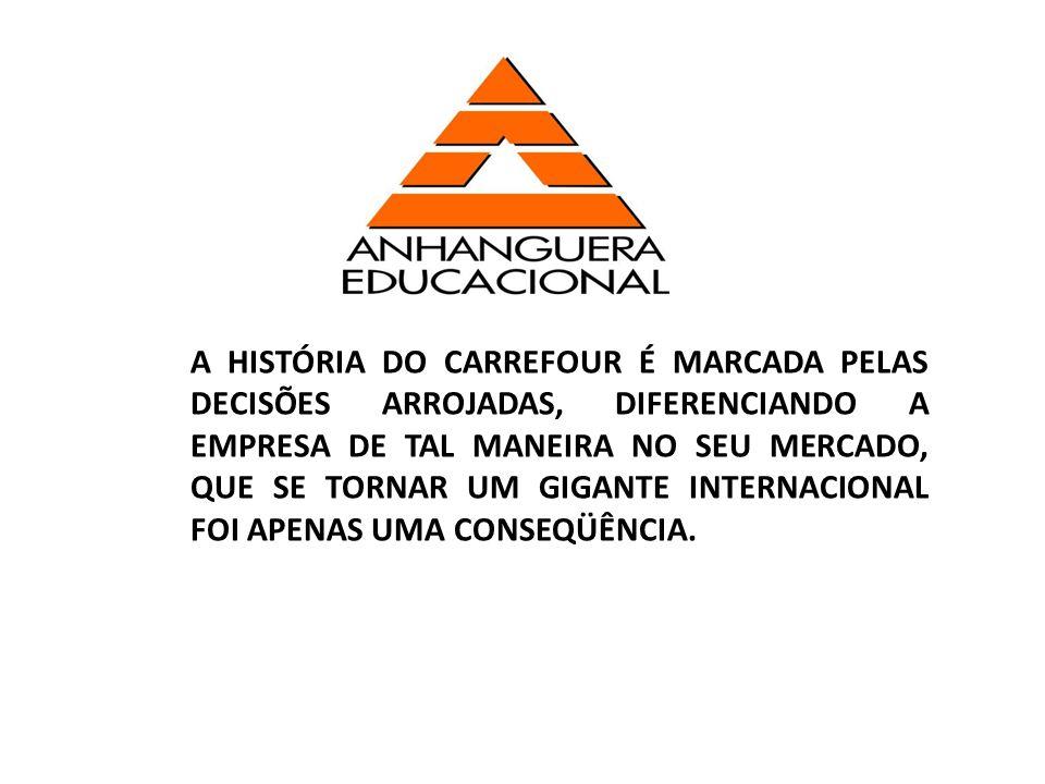 A HISTÓRIA DO CARREFOUR É MARCADA PELAS DECISÕES ARROJADAS, DIFERENCIANDO A EMPRESA DE TAL MANEIRA NO SEU MERCADO, QUE SE TORNAR UM GIGANTE INTERNACIONAL FOI APENAS UMA CONSEQÜÊNCIA.