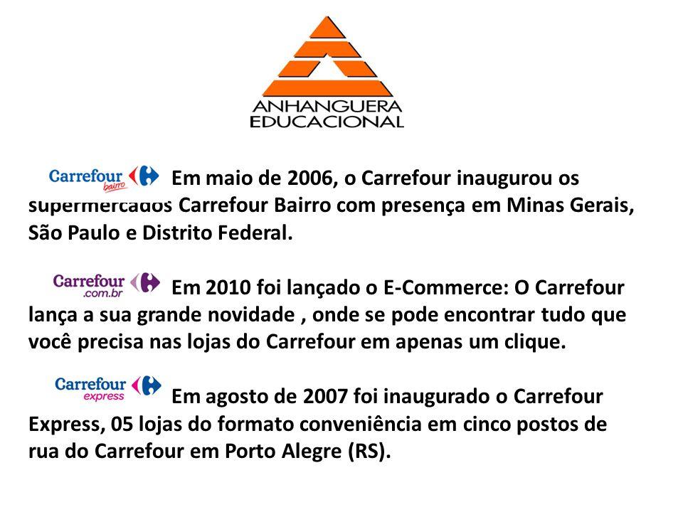 Em maio de 2006, o Carrefour inaugurou os supermercados Carrefour Bairro com presença em Minas Gerais, São Paulo e Distrito Federal.