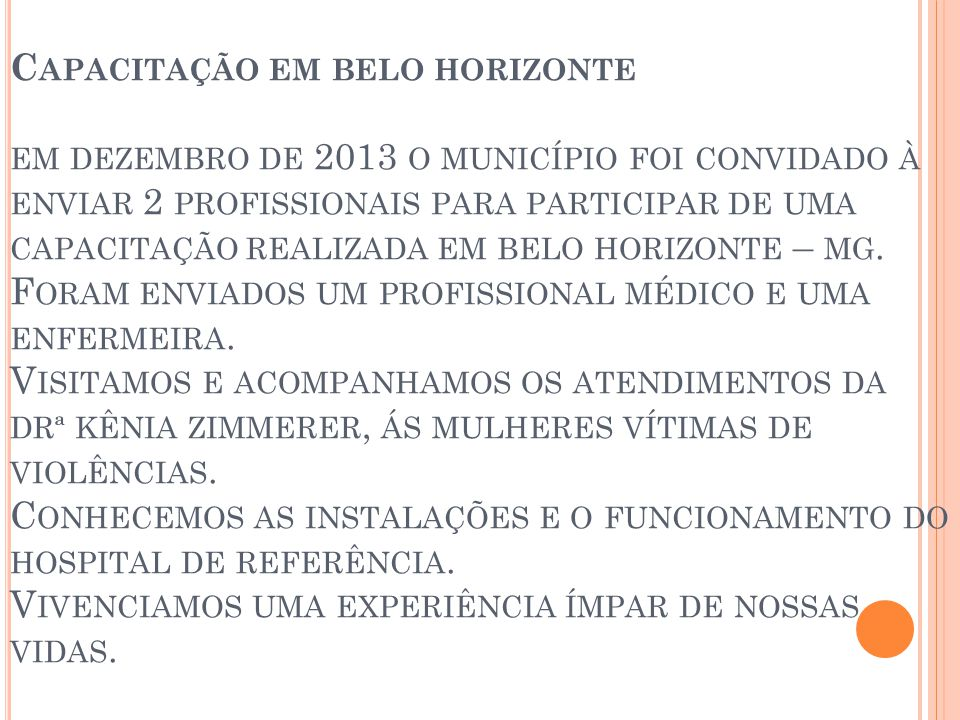 Capacitação em belo horizonte em dezembro de 2013 o município foi convidado à enviar 2 profissionais para participar de uma capacitação realizada em belo horizonte – mg.