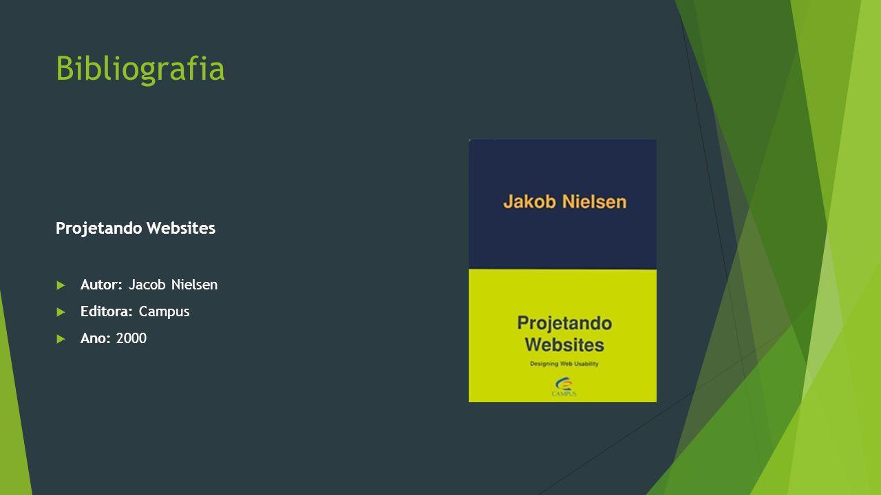 Bibliografia Projetando Websites Autor: Jacob Nielsen Editora: Campus