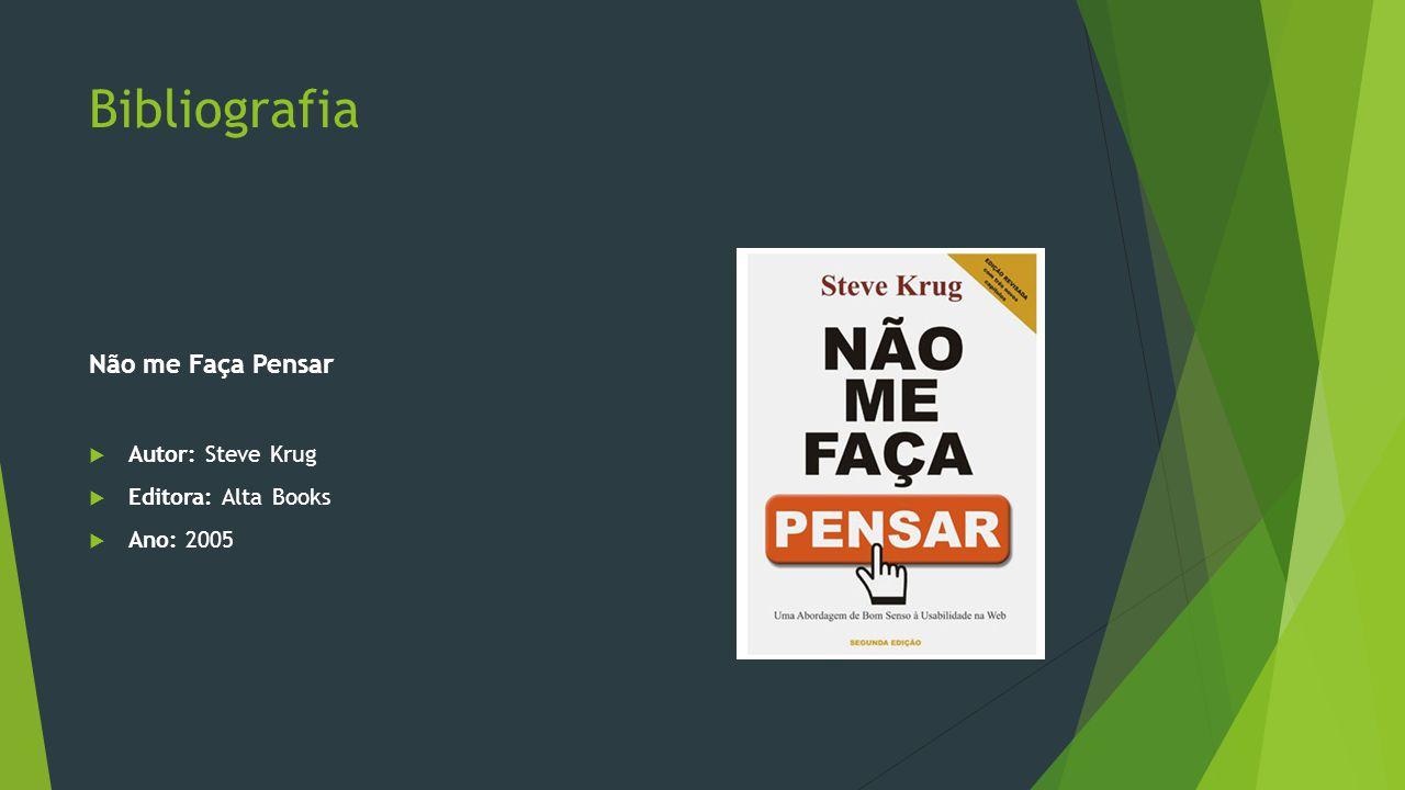Bibliografia Não me Faça Pensar Autor: Steve Krug Editora: Alta Books